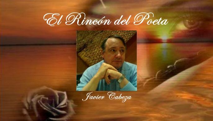 El Rincón del Poeta: Javier Cabeza