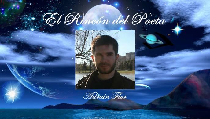 El Rincon del Poeta: Adrian Flor
