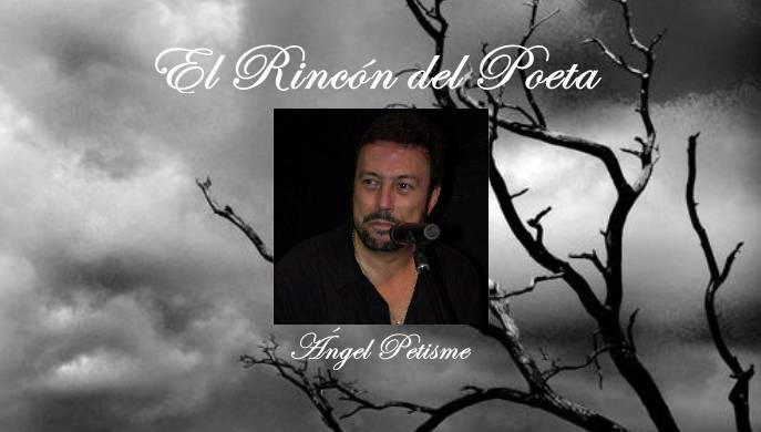 El Rincon del Poeta: Angel Petisme