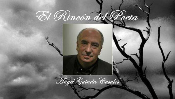 El Rincon del Poeta: Ángel Guinda Casales
